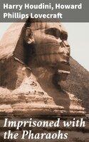 Imprisoned with the Pharaohs - Howard Phillips Lovecraft, Harry Houdini