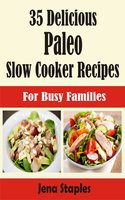 35 Delicious Paleo Slow Cooker Recipes: For Busy Families - Jena Staples