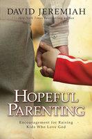 Hopeful Parenting: Encouragement for Raising Kids Who Love God - David Jeremiah