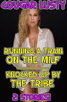 Running a train on the milf/Knocked up by the tribe: 2 stories! - Cougar Lusty