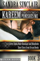 Kareem Punishes Me - A Sexy Alpha Male Bondage and Blindfolds Short Story from Steam Books - Sandra Sinclair, Steam Books