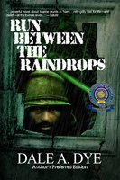 Run Between the Raindrops: Author's Preferred Edition - Dale A. Dye
