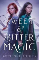 Sweet & Bitter Magic - Adrienne Tooley