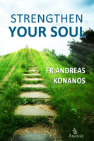 Strengthen your Soul - Fr Andreas Konanos