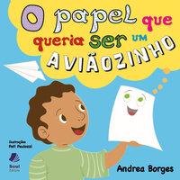 O papel que queria ser um aviãozinho - Andrea Borges