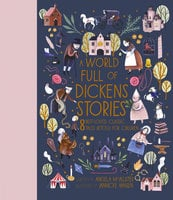 A World Full of Dickens Stories: 8 best-loved classic tales retold for children - Angela McAllister