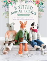 Knitted Animal Friends: Over 40 Knitting Patterns for Adorable Animal Dolls, Their Clothes and Accessories - Louise Crowther