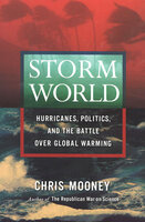 Storm World: Hurricanes, Politics, and the Battle Over Global Warming - Chris Mooney
