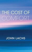 The Cost of Comfort - John Lachs