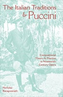 The Italian Traditions & Puccini: Compositional Theory and Practice in Nineteenth-Century Opera - Nicholas Baragwanath