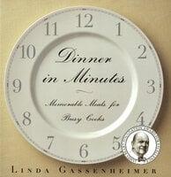 Dinner in Minutes: Memorable Meals for Busy Cooks - Linda Gassenheimer