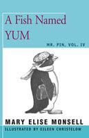 A Fish Named Yum: Mr. Pin, Vol. IV - Mary Elise Monsell