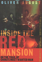 Inside the Red Mansion: On the Trail of China's Most Wanted Man - Oliver August