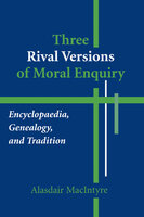 Three Rival Versions of Moral Enquiry: Encyclopaedia, Genealogy, and Tradition - Alasdair MacIntyre