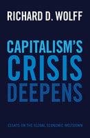 Capitalism's Crisis Deepens: Essays on the Global Economic Meltdown - Richard D. Wolff
