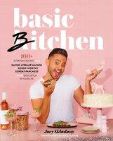 Basic Bitchen: 100+ Everyday Recipes—from Nacho Average Nachos to Gossip-Worthy Sunday Pancakes—for the Basic Bitch in Your Life - Joey Skladany