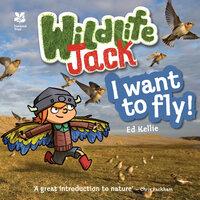 Wildlife Jack: I Want to Fly - Ed Kellie