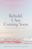 Behold, I Am Coming Soon: Meditations on the Apocalypse of John - Various Authors