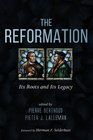The Reformation: Its Roots and Its Legacy - Various Authors