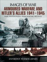 Armoured Warfare and Hitler's Allies, 1941–1945 - Anthony Tucker-Jones