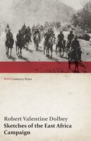Sketches of the East Africa Campaign (WWI Centenary Series) - Robert Valentine Dolbey