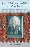 Jews, Christians, and the Abode of Islam: Modern Scholarship, Medieval Realities - Jacob Lassner