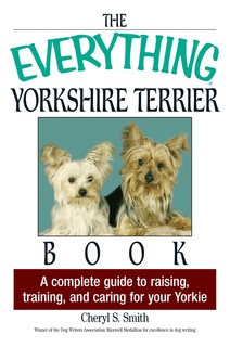 The Everything Yorkshire Terrier Book: A Complete Guide to