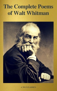 The Complete Poems Of Walt Whitman A To Z Classics Libro