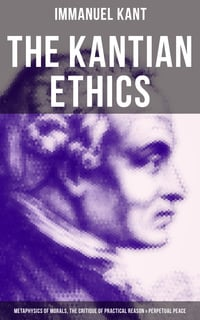 The Kantian Ethics Metaphysics Of Morals The Critique Of Practical Reason Perpetual Peace E Book Immanuel Kant Storytel