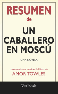 Resumen De Un Caballero En Moscú Una Novela Conversaciones Escritas Del Libro De Libro Electrónico Don Ruelo Storytel
