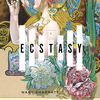 Ecstasy: A Novel - Mary Sharratt
