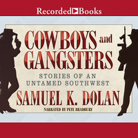 Cowboys and Gangsters-Stories of an Untamed Southwest - Samuel K. Dolan