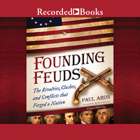 Founding Feuds-The Rivalries, Clashes, and Conflicts That Forged a Nation - Paul Aron