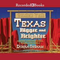 Texas Bigger and Brighter-50 Iconic Lone Star People, Places, and Things - Donna Ingham,Paul Porter