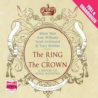 The Ring and the Crown - Kate Williams,Alison Weir,Tracy Borman,Multiple Authors,Sarah Gristwood