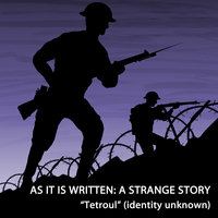 "As It Is Written: A Strange Story - ""Tetroul"" (identity unknown)"