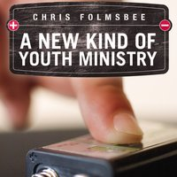 A New Kind of Youth Ministry - Chris Folmsbee