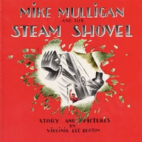 Mike Mulligan And His Steam Shovel - Virginia Lee Burton