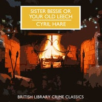 Sister Bessie or Your Old Leech - Cyril Hare
