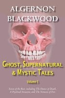 Ghost, Supernatural & Mystic Tales Vol 5 - Algernon Blackwood