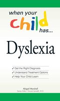 When Your Child Has ... Dyslexia: Get the Right Diagnosis, Understand Treatment Options, and Help Your Child Learn - Abigail Marshall,Vincent Iannelli
