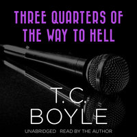 Three Quarters of the Way to Hell - T.C. Boyle