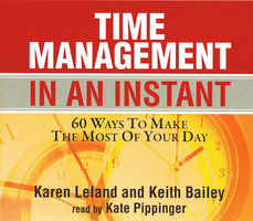 Time Management In An Instant - Keith Bailey,Karen Leland