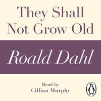 They Shall Not Grow Old - Roald Dahl