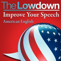 The Lowdown: Improve Your Speech - American English - Mark Caven