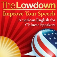 The Lowdown: Improve Your Speech - American English for Chinese Speakers - Mark Caven