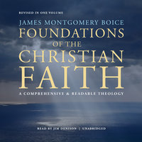 Foundations of the Christian Faith - Revised in One Volume - James Montgomery Boice