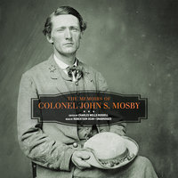 The Memoirs of Colonel John S. Mosby - Colonel John S. Mosby