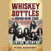 Whiskey Bottles and Brand New Cars - The Fast Life and Sudden Death of Lynyrd Skynyrd - Mark Ribowsky