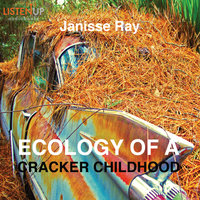 Ecology of a Cracker Childhood - The World as Home - Janisse Ray